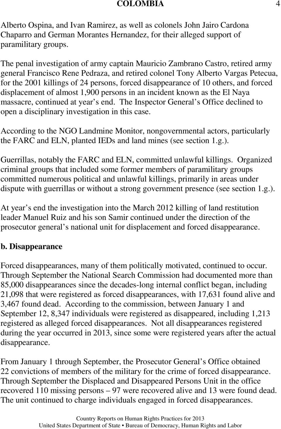 forced disappearance of 10 others, and forced displacement of almost 1,900 persons in an incident known as the El Naya massacre, continued at year s end.