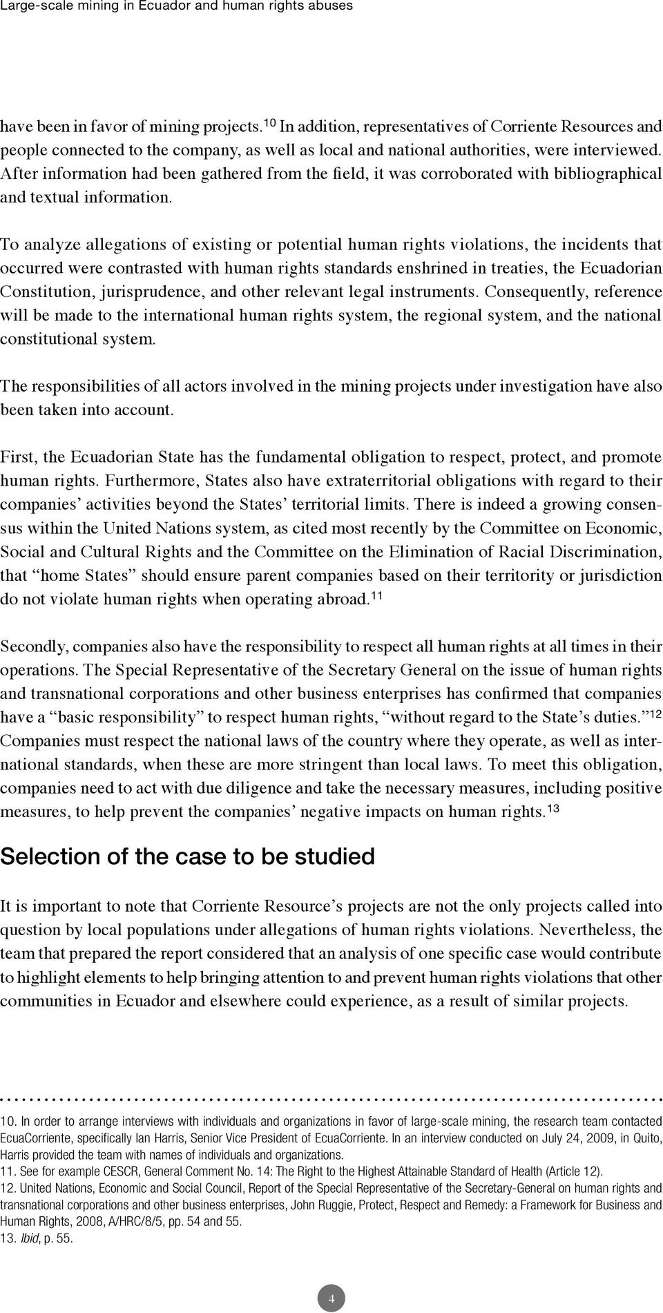 To analyze allegations of existing or potential human rights violations, the incidents that occurred were contrasted with human rights standards enshrined in treaties, the Ecuadorian Constitution,