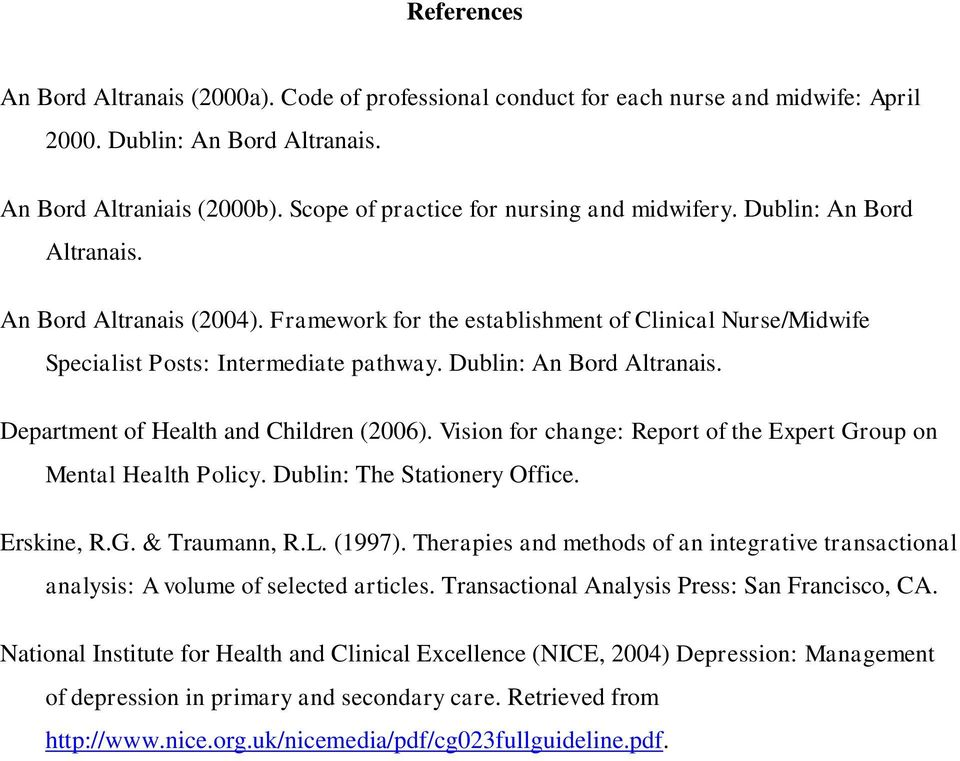Dublin: An Bord Altranais. Department of Health and Children (2006). Vision for change: Report of the Expert Group on Mental Health Policy. Dublin: The Stationery Office. Erskine, R.G. & Traumann, R.