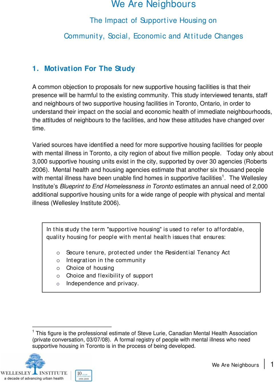 This study interviewed tenants, staff and neighbours of two supportive housing facilities in Toronto, Ontario, in order to understand their impact on the social and economic health of immediate