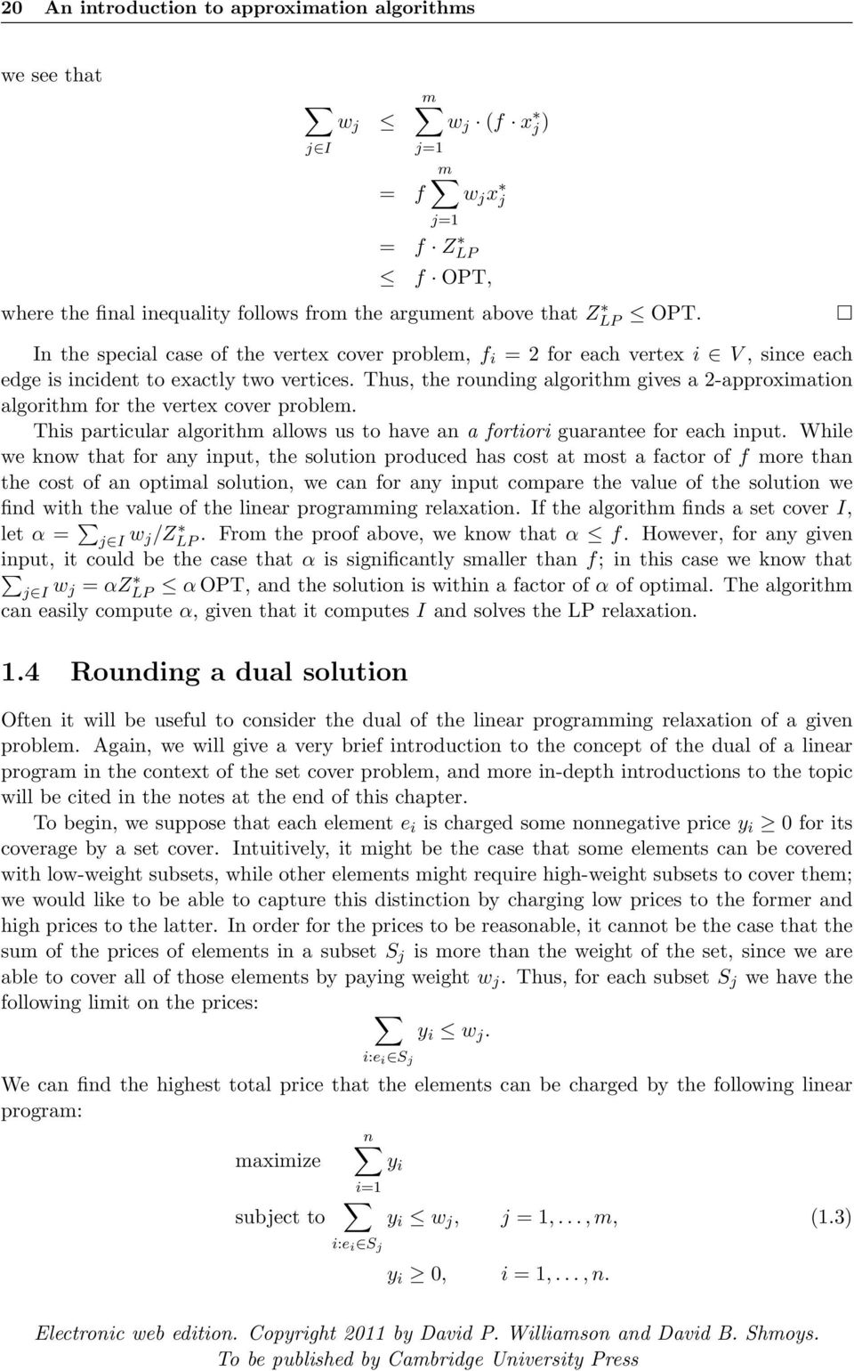 Thus, the rounding algorithm gives a 2-approximation algorithm for the vertex cover problem. This particular algorithm allows us to have an a fortiori guarantee for each input.