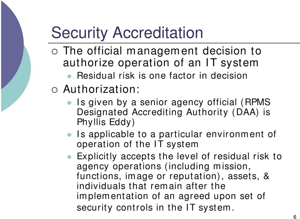 particular environment of operation of the IT system Explicitly accepts the level of residual risk to agency operations (including mission,