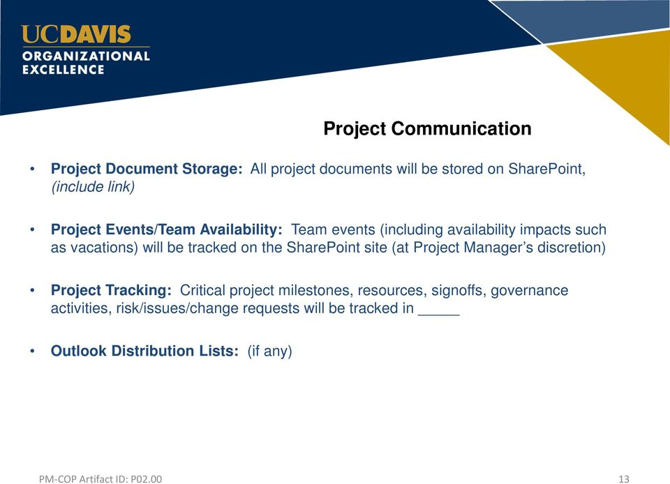 the SharePoint site (at Project Manager s discretion) Project Tracking: Critical project milestones, resources,