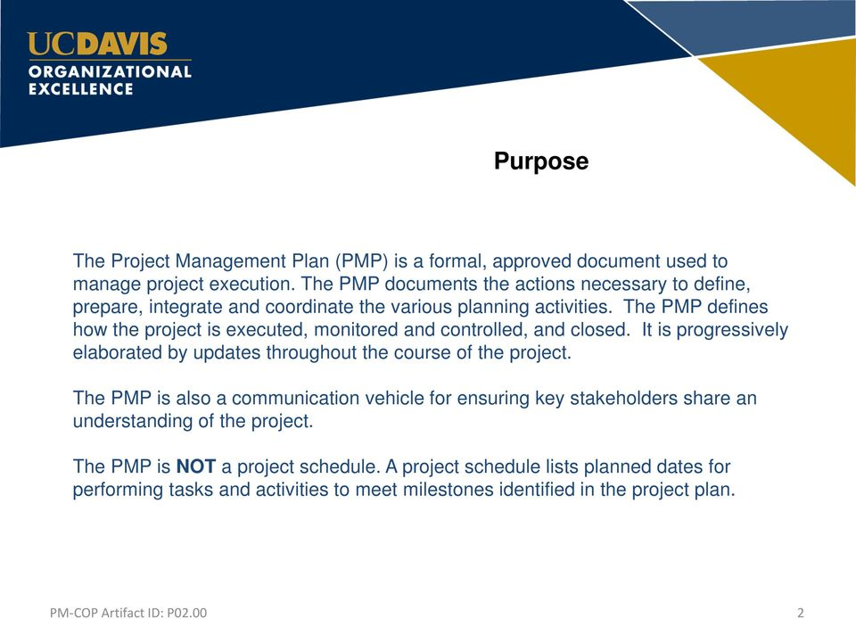 The PMP defines how the project is executed, monitored and controlled, and closed. It is progressively elaborated by updates throughout the course of the project.