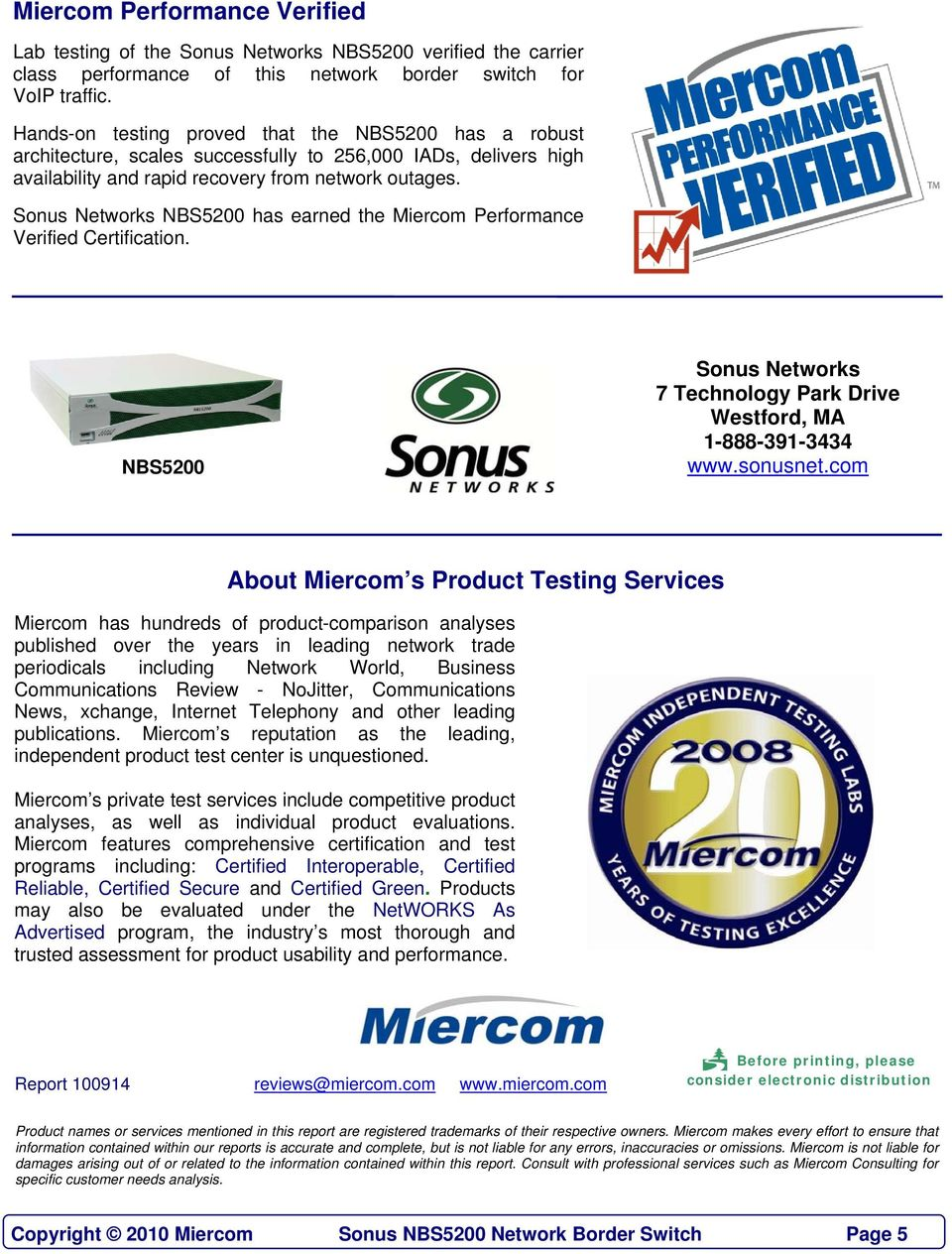 Sonus Networks NBS5200 has earned the Miercom Performance Verified Certification. NBS5200 Sonus Networks 7 Technology Park Drive Westford, MA 1-888-391-3434 www.sonusnet.