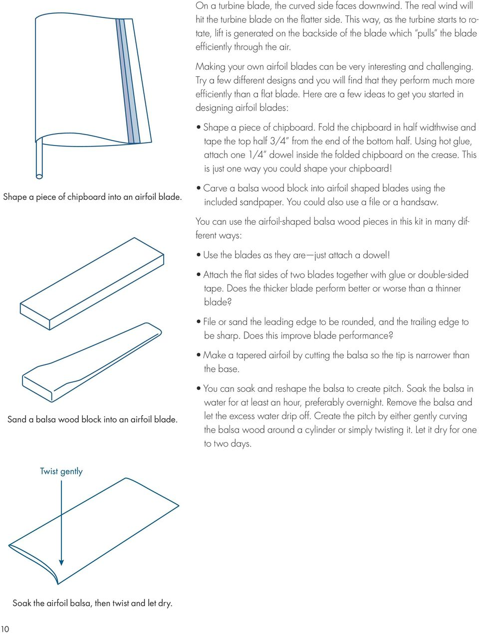 Making your own airfoil blades can be very interesting and challenging. Try a few different designs and you will find that they perform much more efficiently than a flat blade.