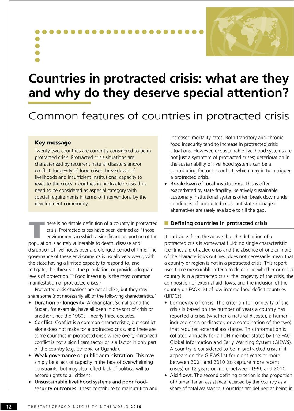 Protracted crisis situations are characterized by recurrent natural disasters and/or conflict, longevity of food crises, breakdown of livelihoods and insufficient institutional capacity to react to