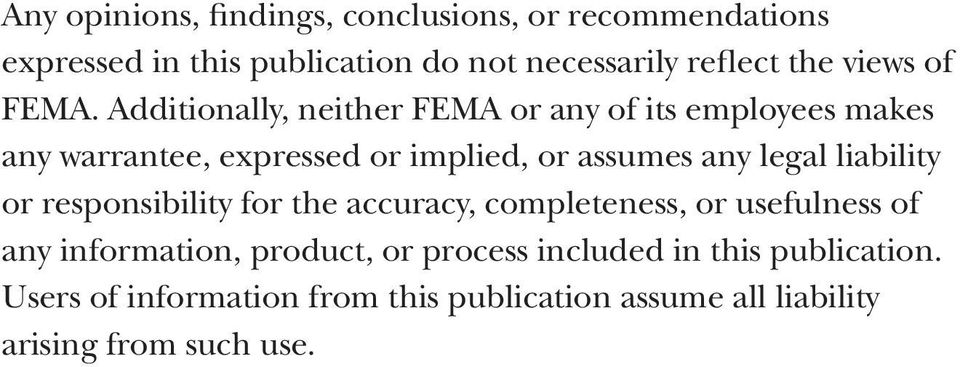 Additionally, neither FEMA or any of its employees makes any warrantee, expressed or implied, or assumes any legal