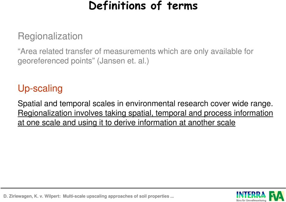 ) Up-scaling Spatial and temporal scales in environmental research cover wide range.