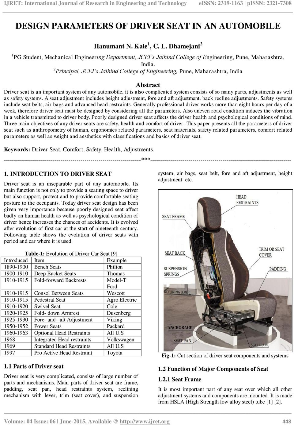 2 Principal, JCEI s Jaihind College of Engineering, Pune, Maharashtra, India Abstract Driver seat is an important system of any automobile, it is also complicated system consists of so many parts,