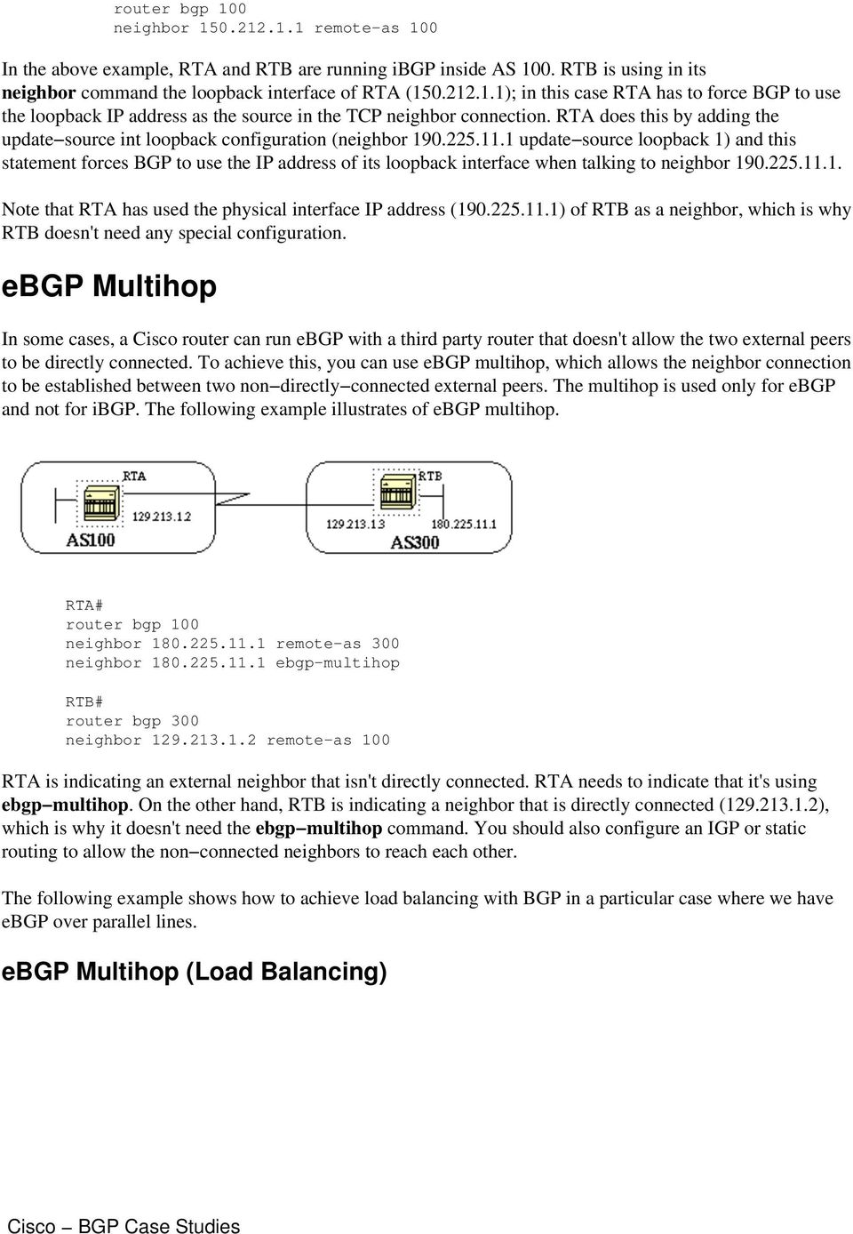 1 update source loopback 1) and this statement forces BGP to use the IP address of its loopback interface when talking to neighbor 190.225.11.1. Note that RTA has used the physical interface IP address (190.