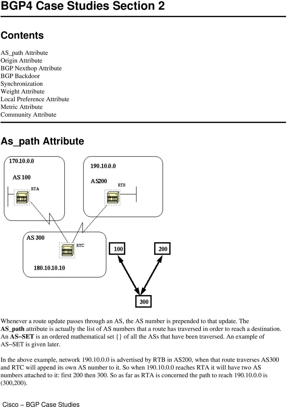 The AS_path attribute is actually the list of AS numbers that a route has traversed in order to reach a destination.