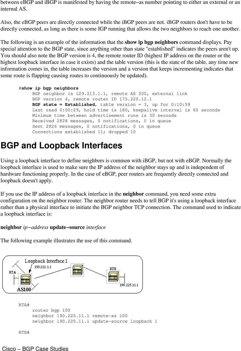 The following is an example of the information that the show ip bgp neighbors command displays.