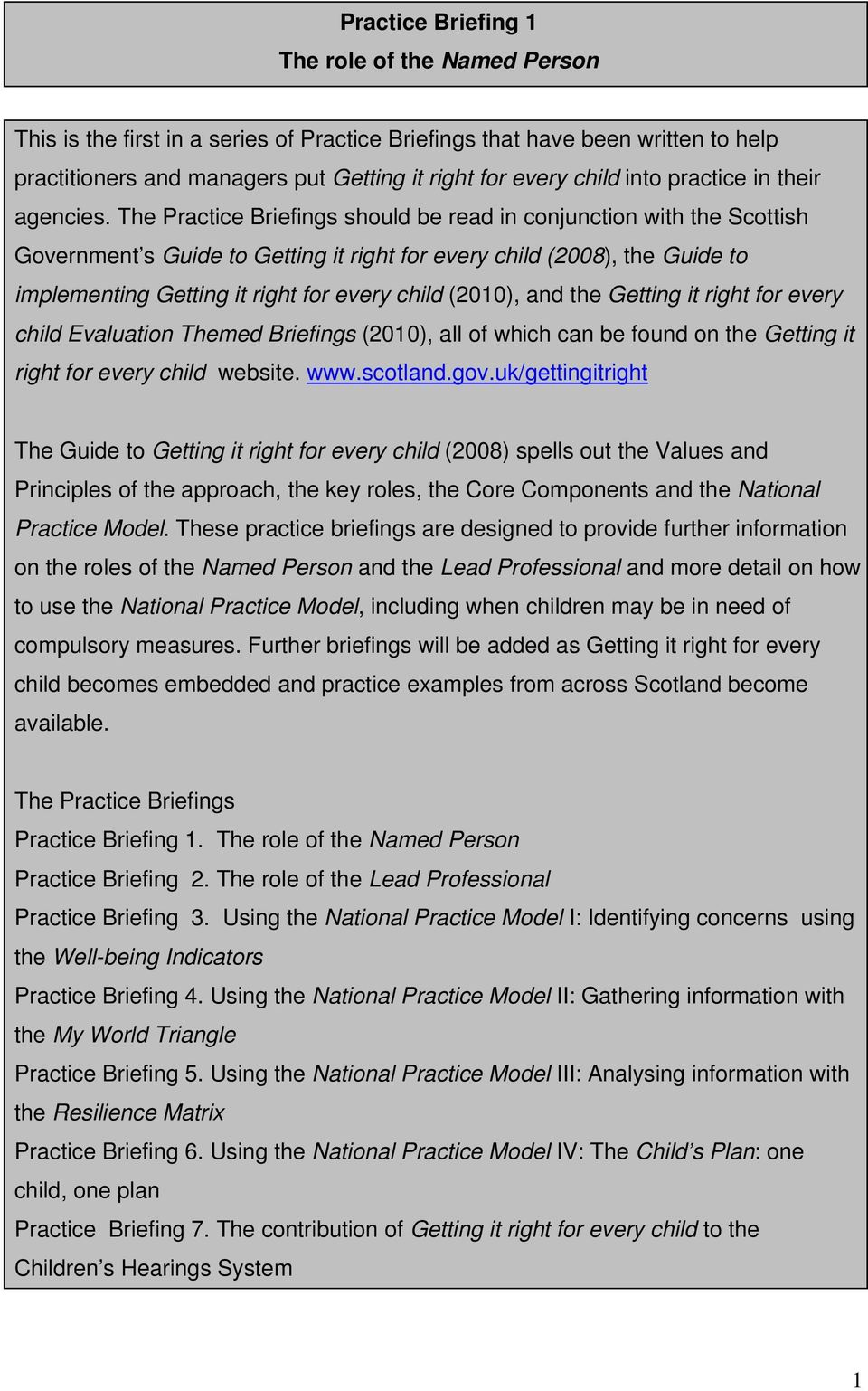 The Practice Briefings should be read in conjunction with the Scottish Government s Guide to Getting it right for every child (2008), the Guide to implementing Getting it right for every child
