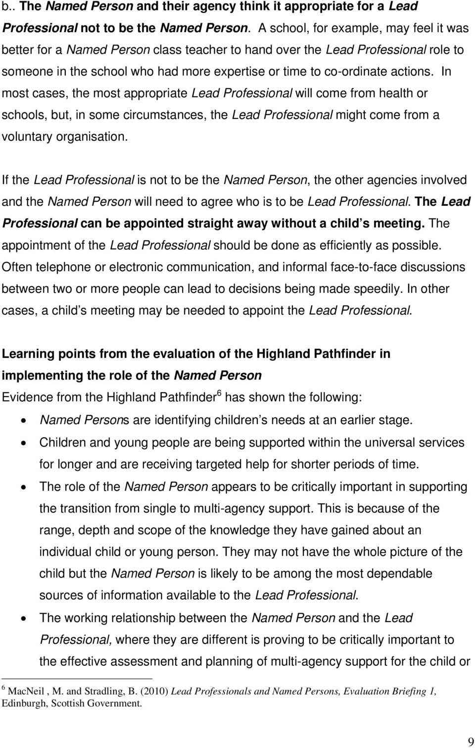 In most cases, the most appropriate Lead Professional will come from health or schools, but, in some circumstances, the Lead Professional might come from a voluntary organisation.