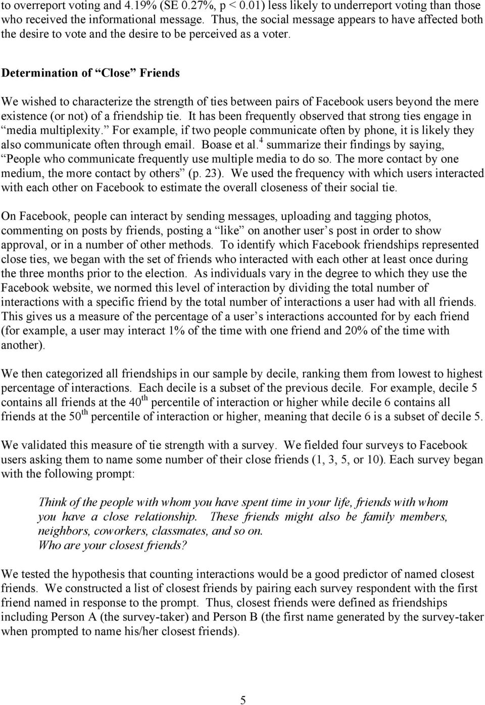 Determination of Close Friends We wished to characterize the strength of ties between pairs of Facebook users beyond the mere existence (or not) of a friendship tie.