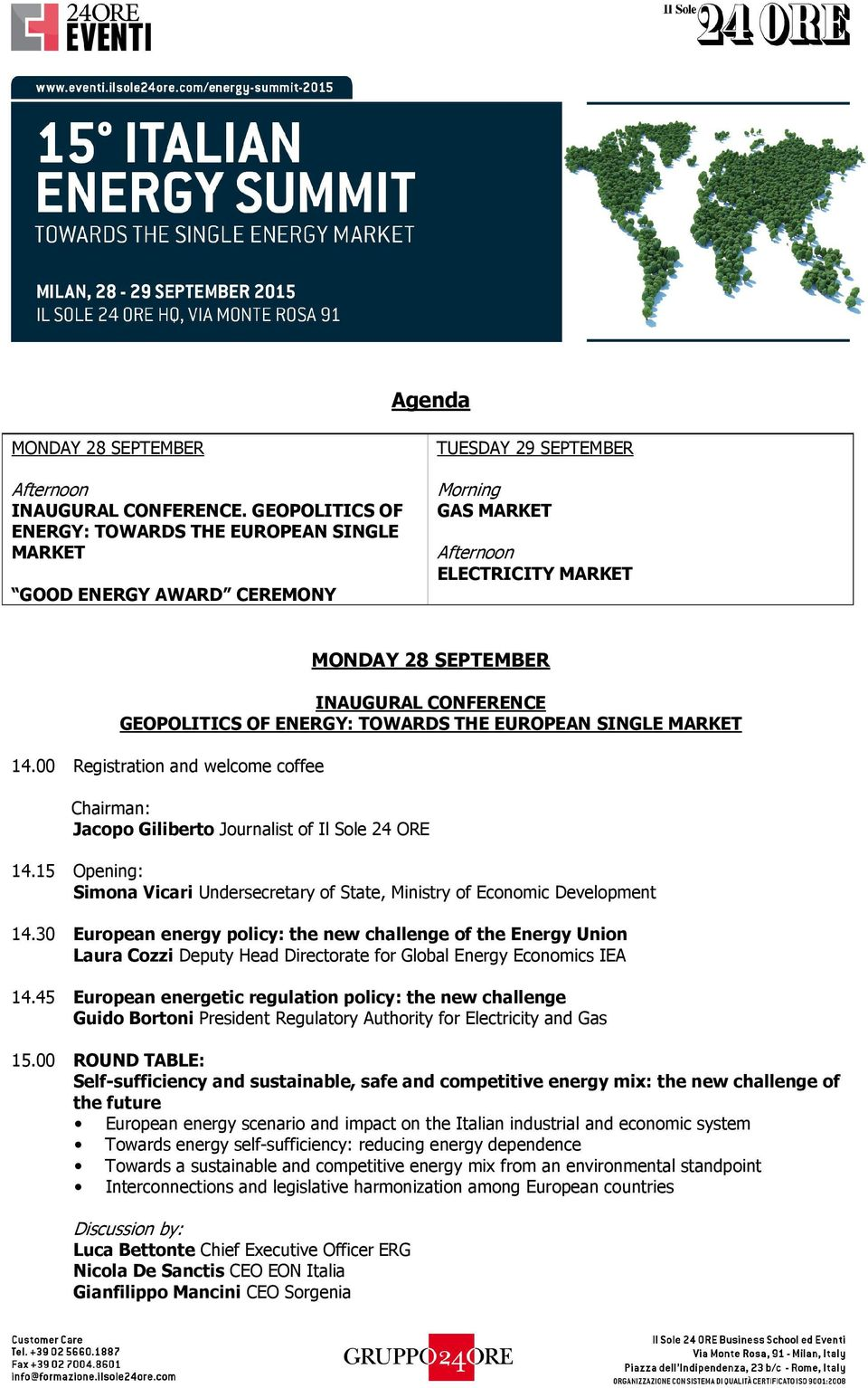 ENERGY: TOWARDS THE EUROPEAN SINGLE MARKET 14.00 Registration and welcome coffee Jacopo Giliberto Journalist of Il Sole 24 ORE 14.