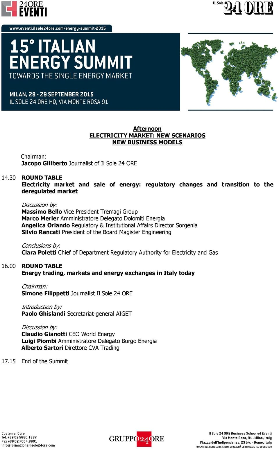 Dolomiti Energia Angelica Orlando Regulatory & Institutional Affairs Director Sorgenia Silvio Rancati President of the Board Magister Engineering Conclusions by: Clara Poletti Chief of Department