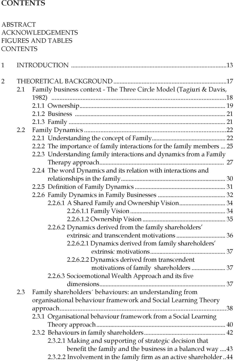 .. 25 2.2.3 Understanding family interactions and dynamics from a Family Therapy approach... 27 2.2.4 The word Dynamics and its relation with interactions and relationships in the family... 30 2.2.5 Definition of Family Dynamics.