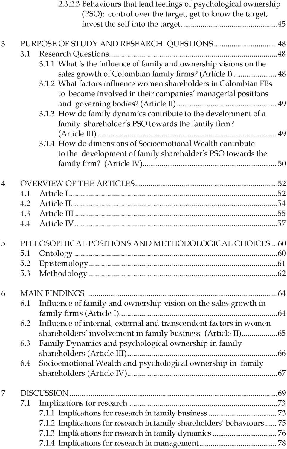 (Article II)... 49 3.1.3 How do family dynamics contribute to the development of a family shareholder s PSO towards the family firm? (Article III)... 49 3.1.4 How do dimensions of Socioemotional Wealth contribute to the development of family shareholder s PSO towards the family firm?