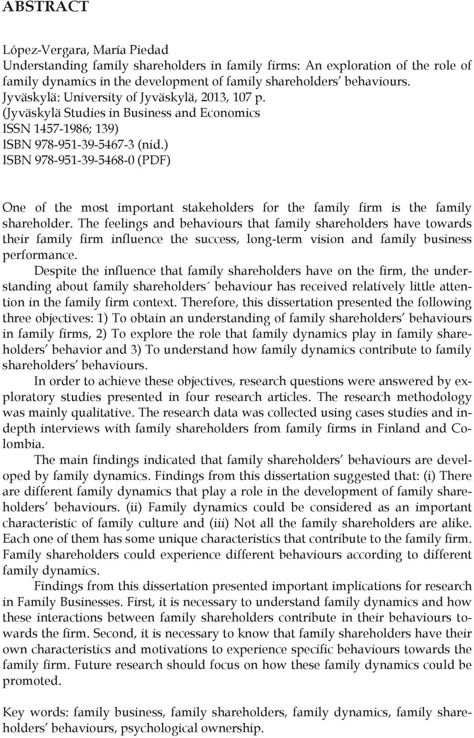 ) ISBN 978-951-39-5468-0 (PDF) One of the most important stakeholders for the family firm is the family shareholder.