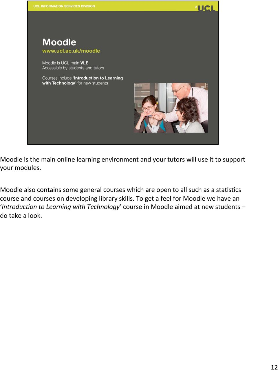 Moodle also contains some general courses which are open to all such as a sta,s,cs course