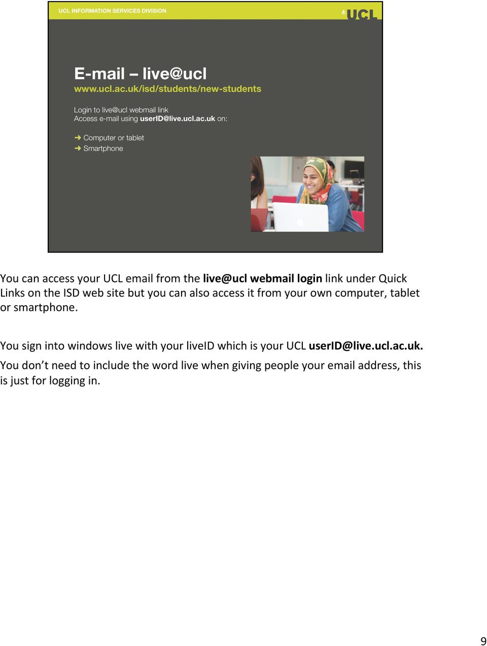 You sign into windows live with your liveid which is your UCL userid@live.ucl.ac.uk.