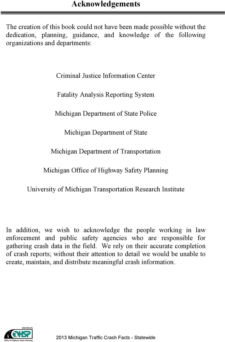 University of Michigan Transportation Research Institute In addition, we wish to acknowledge the people working in law enforcement and public safety agencies who are responsible for gathering crash
