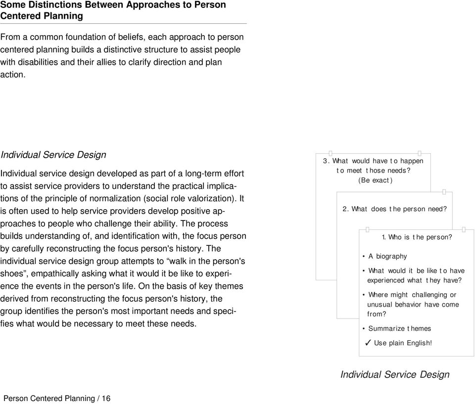 Individual Service Design Individual service design developed as part of a long-term effort to assist service providers to understand the practical implications of the principle of normalization