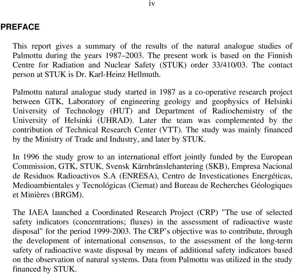 Palmottu natural analogue study started in 1987 as a co-operative research project between GTK, Laboratory of engineering geology and geophysics of Helsinki University of Technology (HUT) and