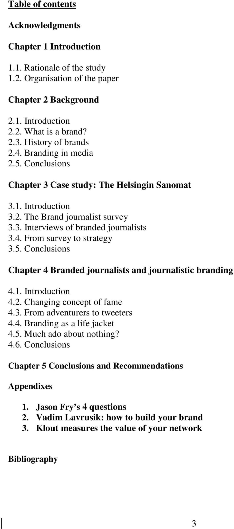 5. Conclusions Chapter 4 Branded journalists and journalistic branding 4.1. Introduction 4.2. Changing concept of fame 4.3. From adventurers to tweeters 4.4. Branding as a life jacket 4.5. Much ado about nothing?