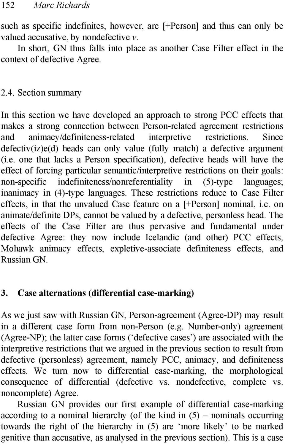 Section summary In this section we have developed an approach to strong PCC effects that makes a strong connection between Person-related agreement restrictions and animacy/definiteness-related