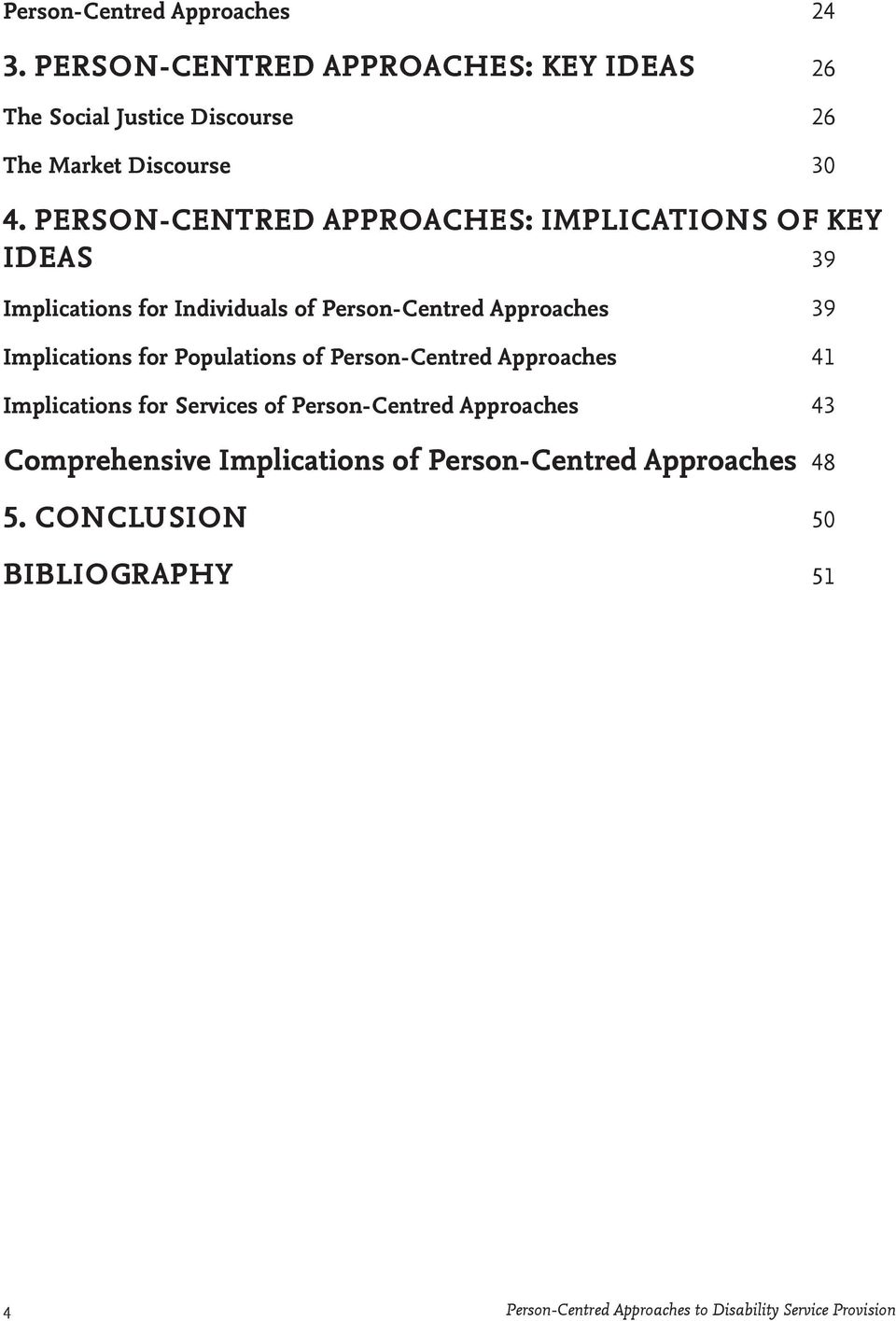 for Populations of Person-Centred Approaches 41 Implications for Services of Person-Centred Approaches 43 Comprehensive