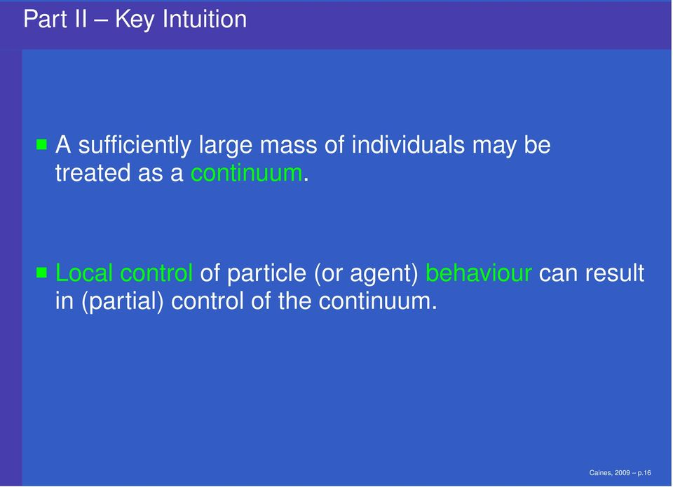 Local control of particle (or agent) behaviour can