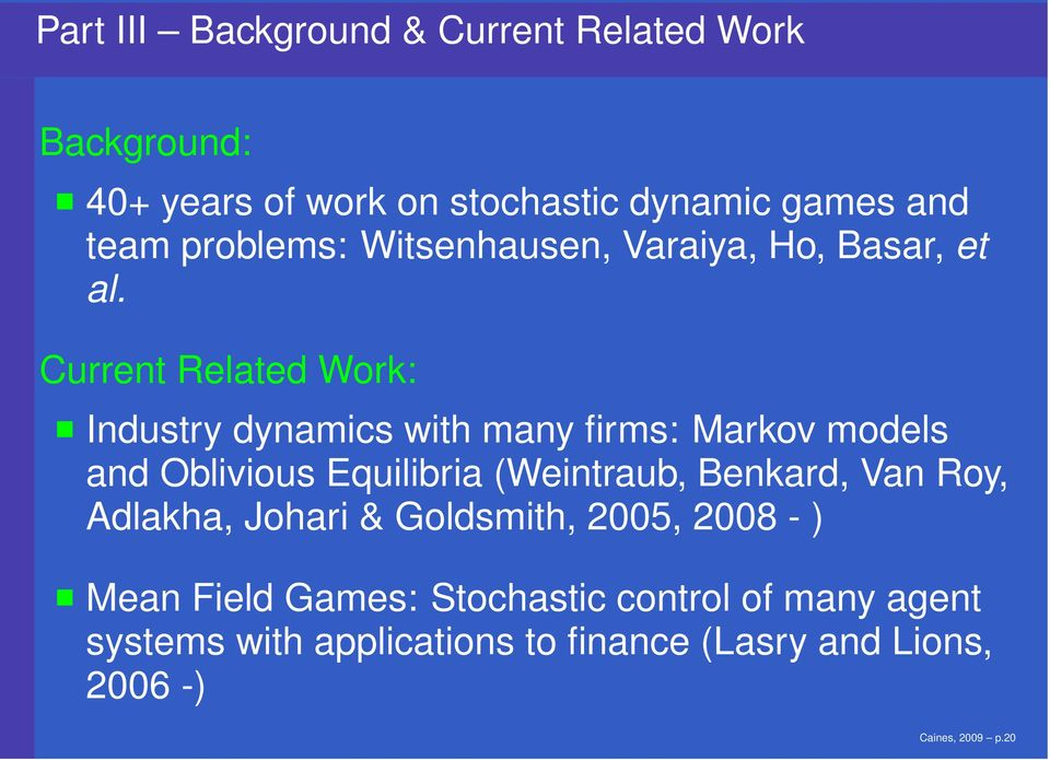 Current Related Work: Industry dynamics with many firms: Markov models and Oblivious Equilibria (Weintraub,