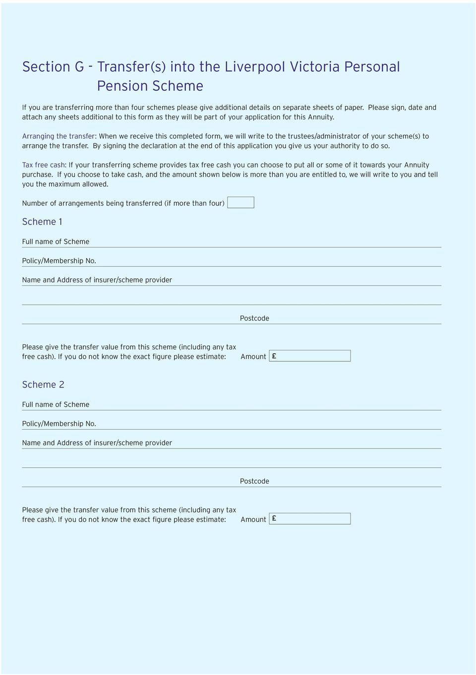 Arranging the transfer: When we receive this completed form, we will write to the trustees/administrator of your scheme(s) to arrange the transfer.