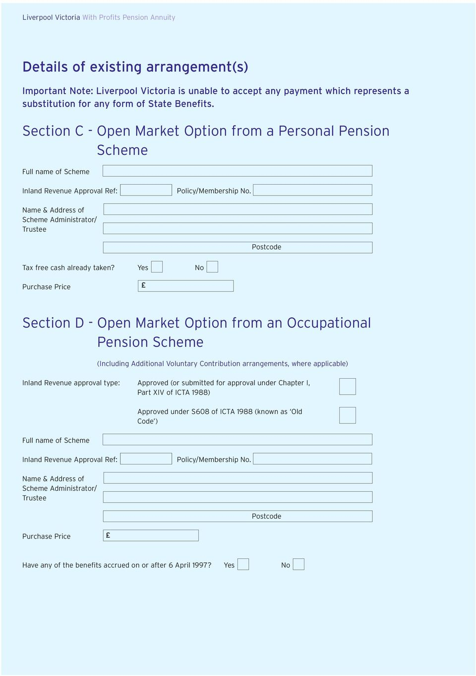 Yes No Purchase Price Section D - Open Market Option from an Occupational Pension Scheme (Including Additional Voluntary Contribution arrangements, where applicable) Inland Revenue approval type: