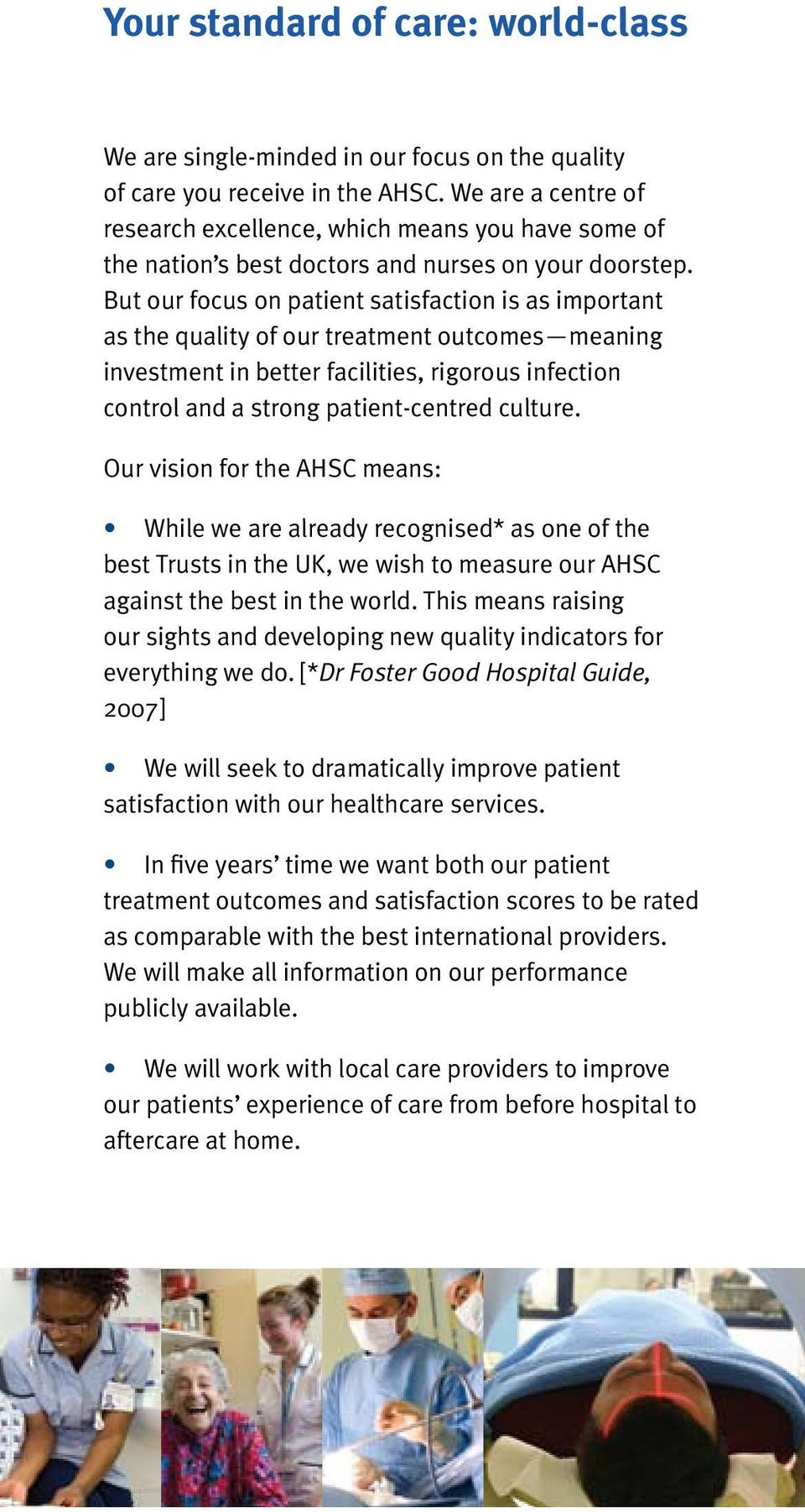But our focus on patient satisfaction is as important as the quality of our treatment outcomes meaning investment in better facilities, rigorous infection control and a strong patient-centred culture.