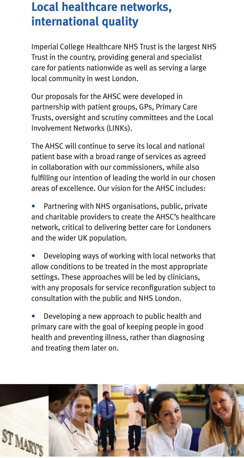 Our proposals for the AHSC were developed in partnership with patient groups, GPs, Primary Care Trusts, oversight and scrutiny committees and the Local Involvement Networks (LINKs).