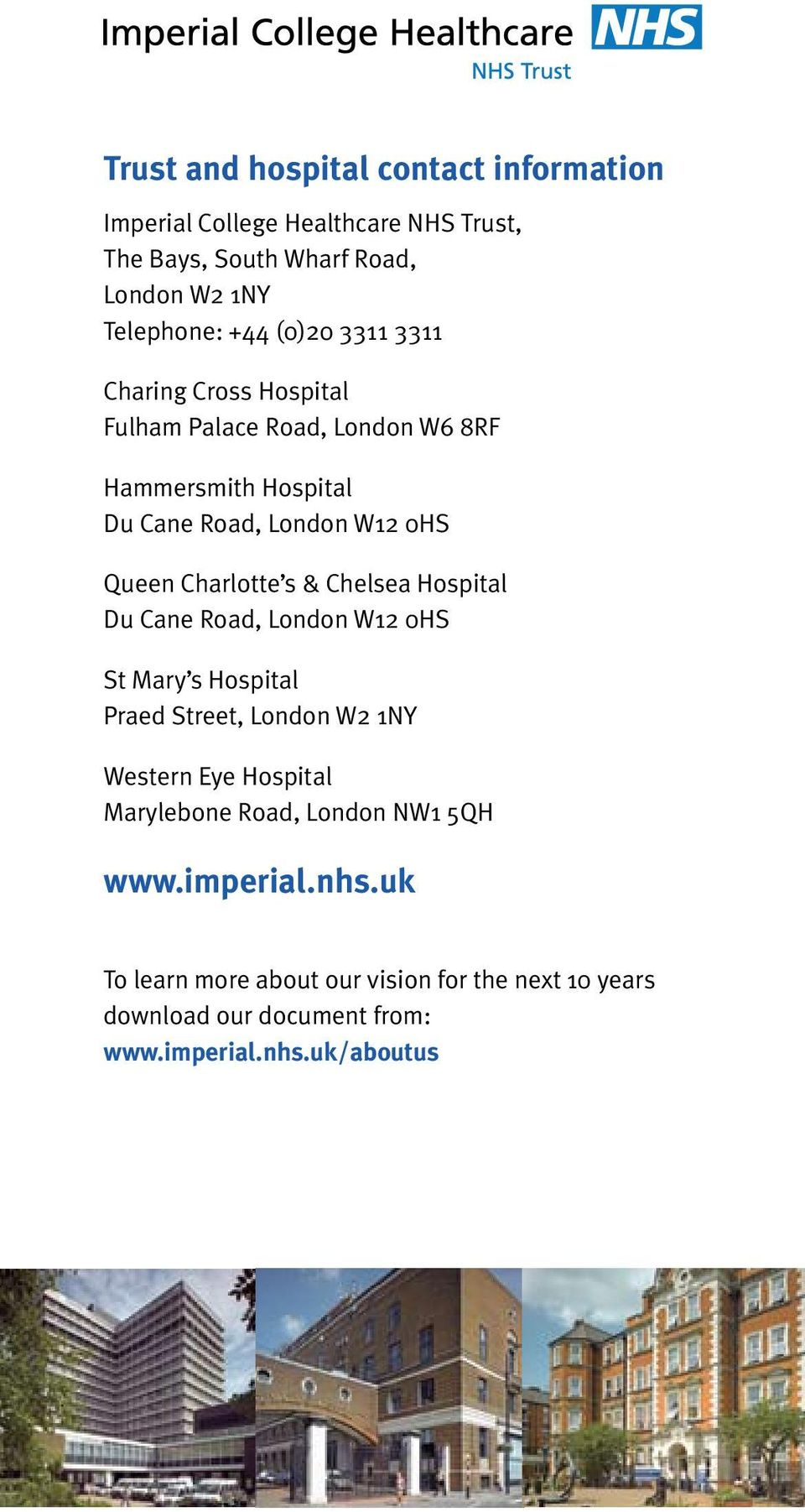 Charlotte s & Chelsea Hospital Du Cane Road, London W12 0HS St Mary s Hospital Praed Street, London W2 1NY Western Eye Hospital