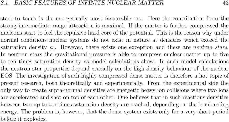 This is the reason why under normal conditions nuclear systems do not exist in nature at densities which exceed the saturation density ρ 0.