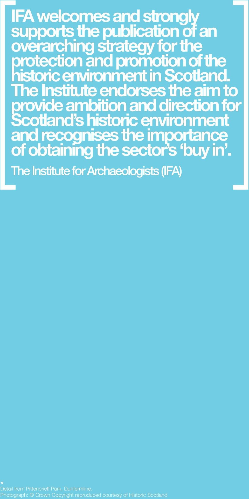 The Institute endorses the aim to provide ambition and direction for Scotland s historic environment and recognises