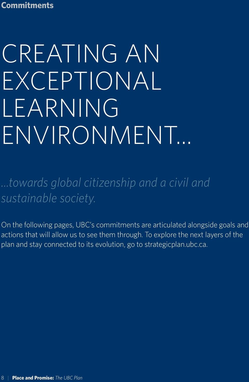 On the following pages, UBC s commitments are articulated alongside goals and actions that will allow us