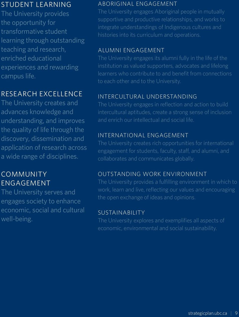 range of disciplines. COMMUNITY ENGAGEMENT The University serves and engages society to enhance economic, social and cultural well-being.