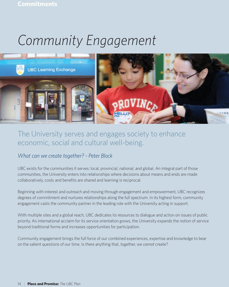 An integral part of those communities, the University enters into relationships where decisions about means and ends are made collaboratively, costs and benefits are shared and learning is reciprocal.