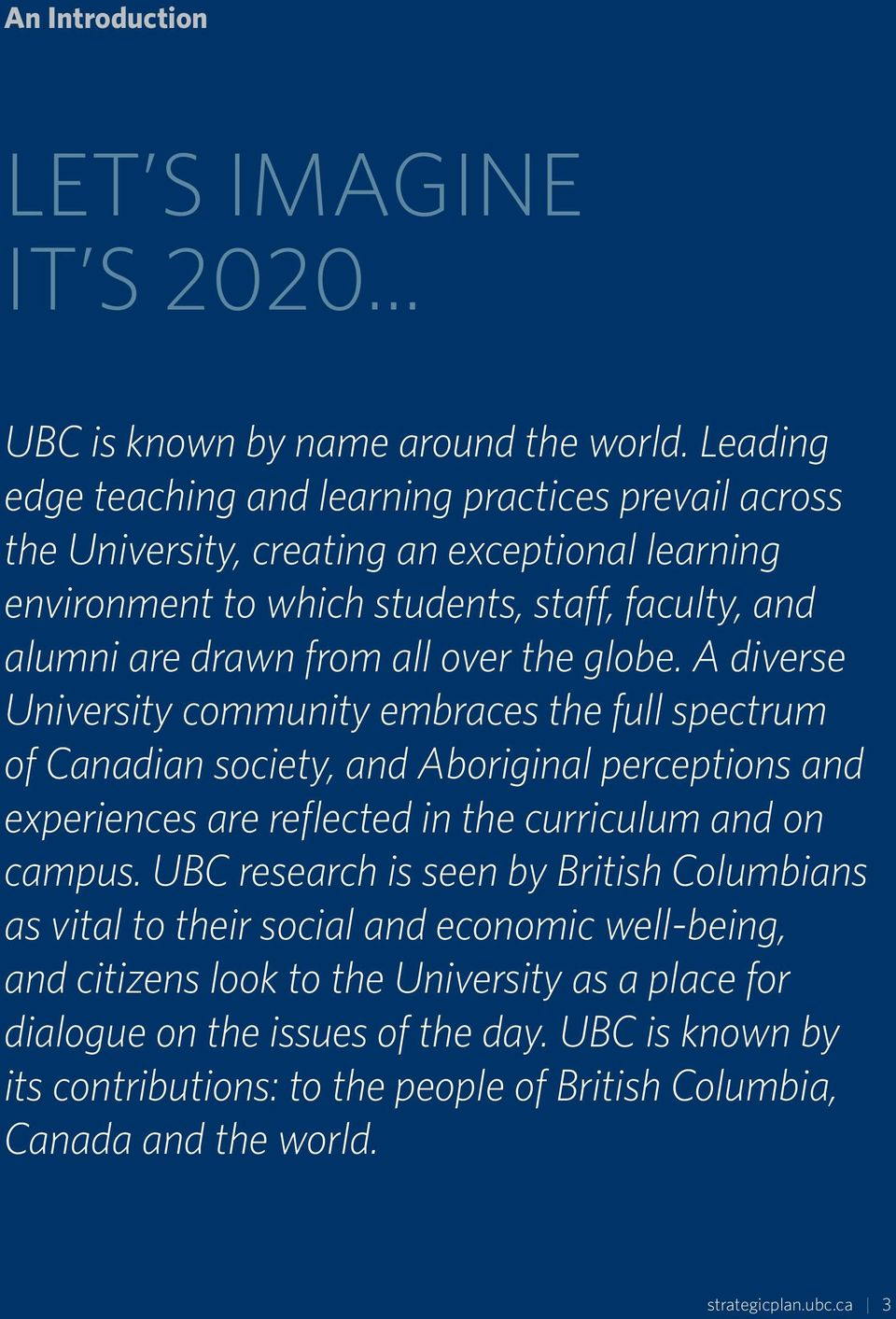 over the globe. A diverse University community embraces the full spectrum of Canadian society, and Aboriginal perceptions and experiences are reflected in the curriculum and on campus.