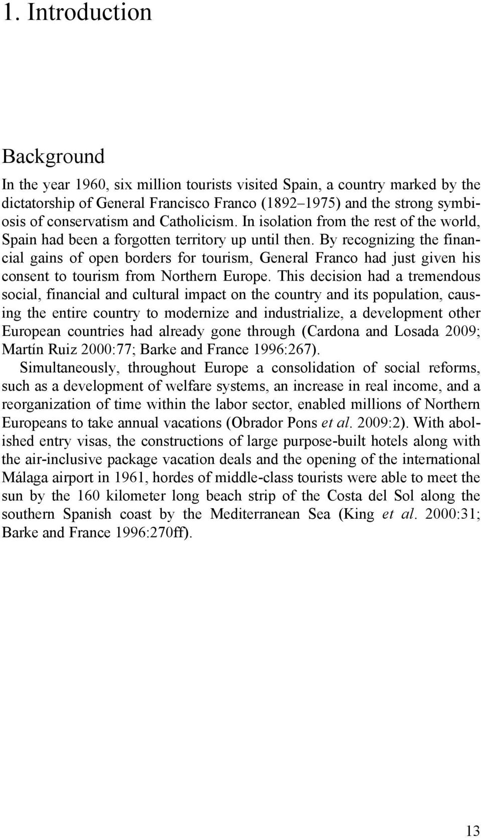 By recognizing the financial gains of open borders for tourism, General Franco had just given his consent to tourism from Northern Europe.