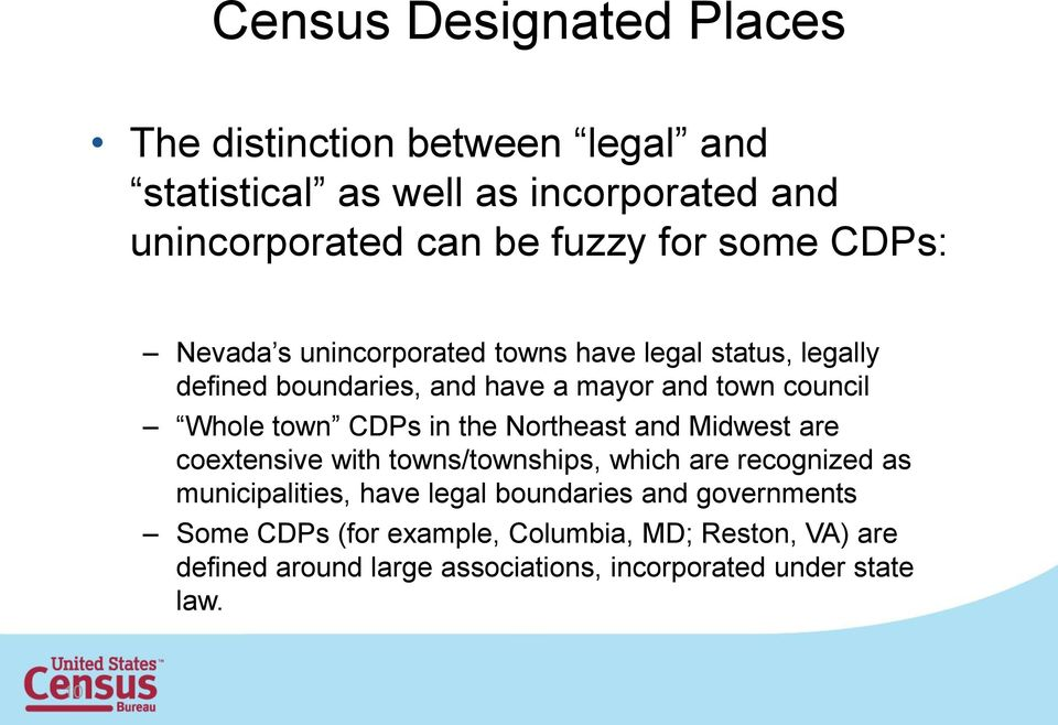 CDPs in the Northeast and Midwest are coextensive with towns/townships, which are recognized as municipalities, have legal boundaries