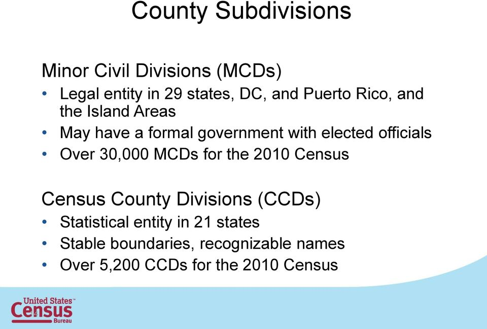 Over 30,000 MCDs for the 2010 Census Census County Divisions (CCDs) Statistical entity