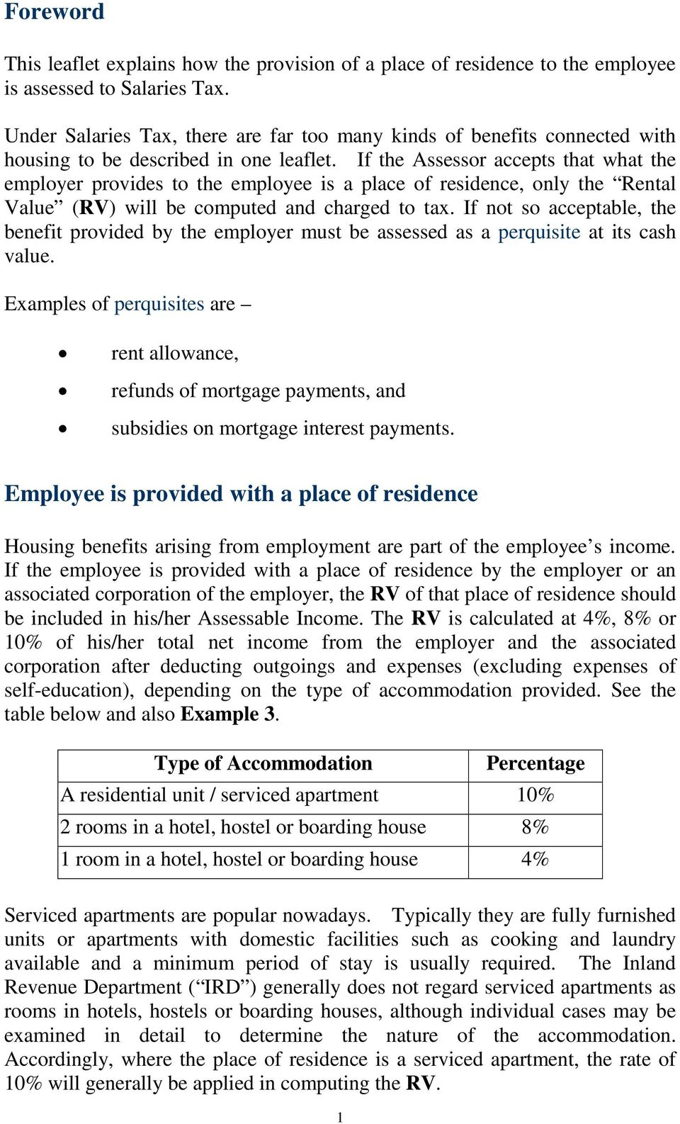 If the Assessor accepts that what the employer provides to the employee is a place of residence, only the Rental Value (RV) will be computed and charged to tax.